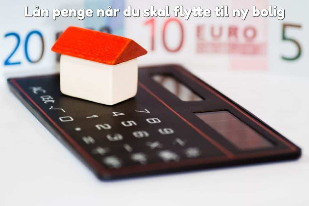 Lån penge når du skal flytte til ny bolig
